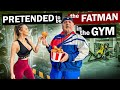 Pretended to be the FATMAN in a GYM. Elite powerlifter pretended
