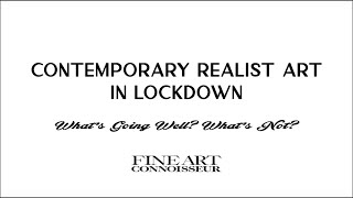 Contemporary Realist Art In Lockdown — Whats Going Well? Whats Not? Session 1