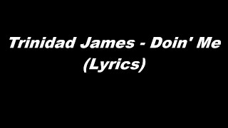 Trinidad James - Doin' Me (Lyrics)