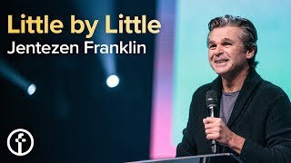 Little by Little | Pastor Jentezen Franklin