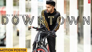 Downtown - Guru Randhawa - Motion Poster | T-Series