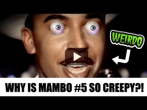 Why Is Mambo Number 5 So Creepy?