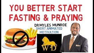 WHY YOU MUST PRAY WITH *FASTING by Myles Munroe (Fascinating)!!!