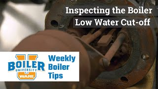 Inspecting the Low Water Cut-off for Operation - Weekly Boiler Tips