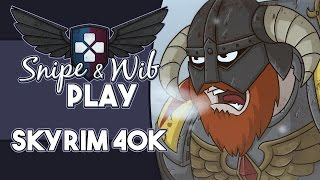 Snipe and Wib Play: Skyrim 40,000 (Mod)