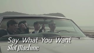 Slot Machine - Say What You Want [Official Music Video]