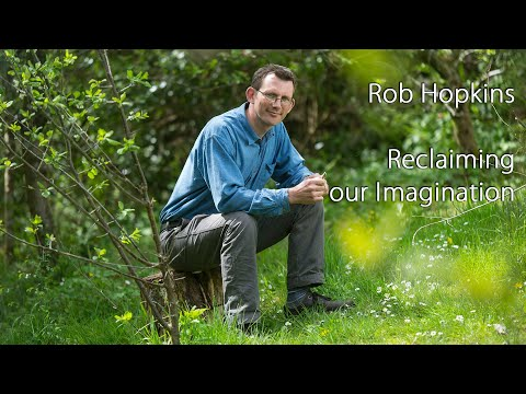 Reclaiming Our Imagination with Rob Hopkins