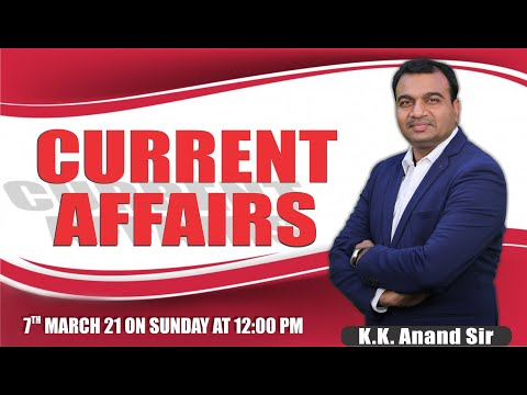 3 - CURRENT AFFAIRS - BY ANAND SIR  ON 07/03/21