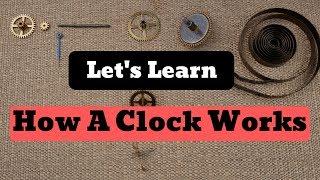 How A Mechanical Clock Works