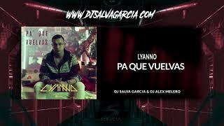 Lyanno - Pa Que Vuelvas (Dj Salva Garcia & Dj Alex Melero 2019 Edit)