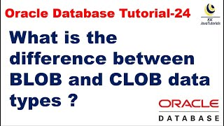 What is the difference between BLOB and CLOB data types ?   Oracle Database Tutorial