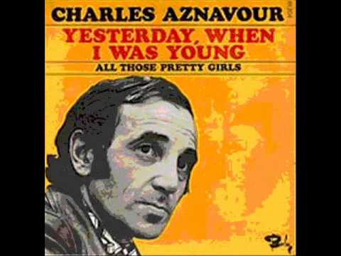Yesterday When I Was Young (Song) by Charles Aznavour