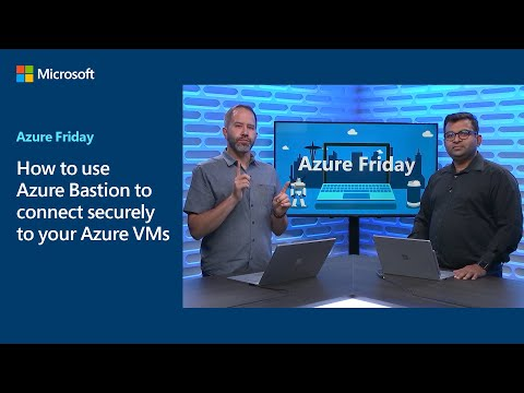 How to use Azure Bastion to connect securely to your Azure VMs | Azure Friday