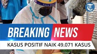 BREAKING NEWS: Update Covid-19 di Indonesia 23 Juli 2021, 49.071 Kasus Baru, 38.988 Orang Sembuh