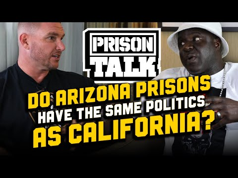 Do Arizona Prisons have the same politics as California? - Prison Talk 21.7