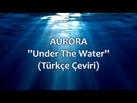 AURORA - Under The Water (Türkçe Çeviri)