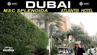 MSC SPLENDIDA & DUBAI ATLANTIS HOTEL !!!