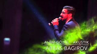 Abbas Bagirov - Alem Gozel  akustik version 2015