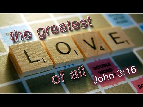The Greatest Love Of All – John 3:16