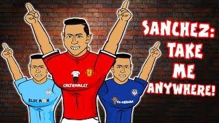 🎵SANCHEZ: TAKE ME ANYWHERE!🎵 Man Utd? Man City? Chelsea? (Alexis Sanchez Transfer Song Parody)