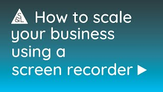 How to Scale Your Business using a Screen Recorder
