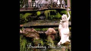 All Living Fear ~ Breaking The Fire
