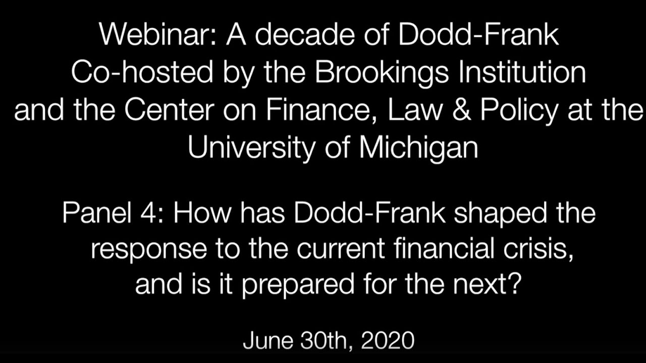Panel 4: How has Dodd-Frank shaped the response to the current financial crisis, and is it prepared for the next?