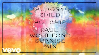 Hot Chip   Hungry Child (Paul Woolford Sunrise Mix) (Official Audio)