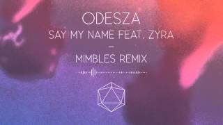 Odesza - Say My Name feat. Zyra (Mimbles remix)