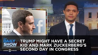 Trump Might Have a Secret Kid and Mark Zuckerberg's Second Day in Congress | The Daily Show - Video Youtube