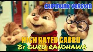 High Rated Gabru || GURU RANDHAWA|| (CHIPMUNKS VERSION)