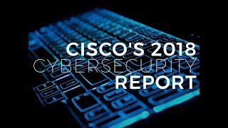Cisco 2018 Cybersecurity Report: There's a tech duel between threat actors and defenders