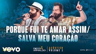 Diego & Arnaldo   Porque Fui Te Amar Assim  Salva Meu Coração (Acústico)