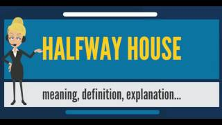 What is HALFWAY HOUSE? What does HALFWAY HOUSE mean? HALFWAY HOUSE meaning & explanation