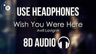 Avril Lavigne - Wish You Were Here (8D AUDIO)