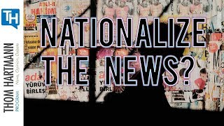 Nationalize the News Media to Save Democracy