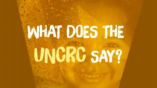 UNCRC (part 3): What does the UNCRC say?