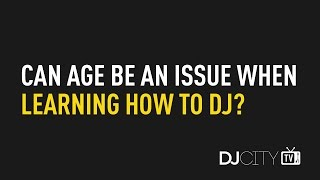 Can Age Be an Issue When Learning How to DJ?
