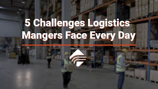 5 Challenges Logistics Managers Face Every Day