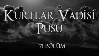 Kurtlar Vadisi Pusu 71. Bölüm