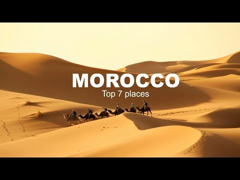 Video Top 7 of the places to visit in MOROCCO