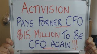 ACTIVISION Pays FORMER CFO $15 MILLION to be CFO AGAIN !!!