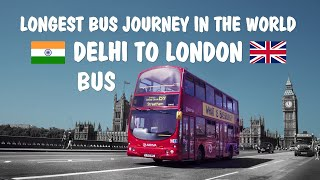 Delhi to London Bus | Longest Bus Journey in the World
