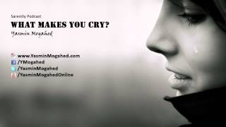 What Makes You Cry? - By: Yasmin Mogahed