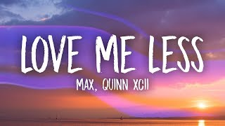 MAX, Quinn XCII   Love Me Less (Lyrics)