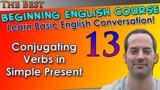 013 - Conjugating Verbs in Simple Present - Beginning English Lesson - Basic English Grammar