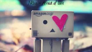 J.Rice - Afraid of love