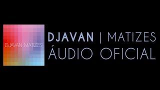 Djavan - Desandou (Matizes) [Áudio Oficial]