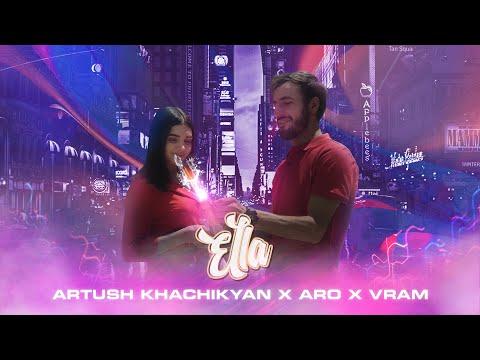 Artush Khachikyan / Aro / Vram - Ella ( MUSIC VIDEO )