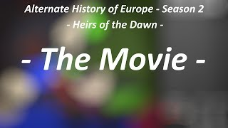 Alternate History of Europe - Season 2 - Heirs of the Dawn  - The Movie